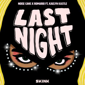 Noise Cans, Romario, Kaelyn Kastle - Last Night artwork